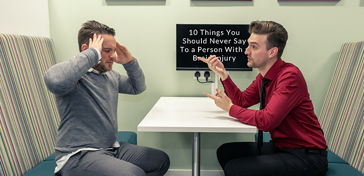 Ten things you should never say to a person with a brain injury